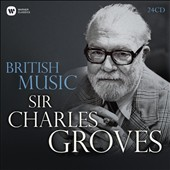 British Music: Sir Charles Groves Conducts Works of Elgar, Delius, Vaughan Williams, Holst, Brian, Bridge, Britten, Walton et al. / Sheila Armstrong, John Shirley-Quirk; LSO & Chorus; Royal Liverpool PO et al. [24 CDs]