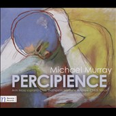 Michael Murray: Percipience - Four Song Cycles / Ann Moss, soprano; Andrew Childs, tenor; Chris Thompson, baritone; Moravian PO; Vronsky et al.