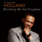M. Roger Holland: Building Up the Kingdom