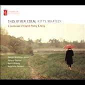 This Other Eden: A Landscape of English Poetry & Song / Kitty Whately, mzz; Joseph Middleton, piano; Navarra Quartet et al.