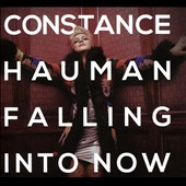 Constance Hauman: Falling into Now