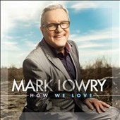 Mark Lowry: How We Love