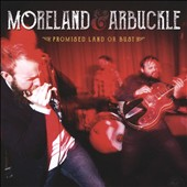 Moreland & Arbuckle: Promised Land or Bust *