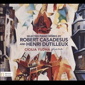 Cicilia Yudha Plays Robert Casadesus and Henri Dutilleux: Selected Piano Works / Cicilia Yudha, piano