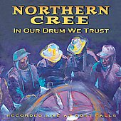 Northern Cree Singers: In Our Drum We Trust