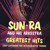Sun Ra: Greatest Hits: Easy Listening for Intergalactic Travel