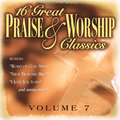 Various Artists: 16 Great Praise & Worship Classics, Vol. 7
