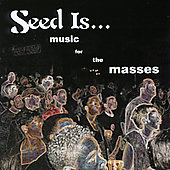 Seed Is . . .: Music for the Masses