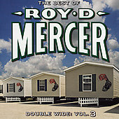 Roy D. Mercer: Double Wide, Vol. 3