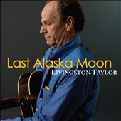Livingston Taylor: Last Alaska Moon *
