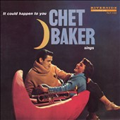 Chet Baker (Trumpet/Vocals/Composer): Chet Baker Sings: It Could Happen to You