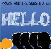 Prabir & the Substitutes: Hello