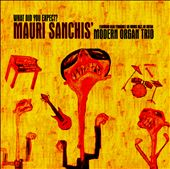 Mauri Sanchis' Modern Organ Trio: What Did You Expect?