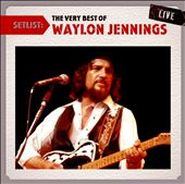 Waylon Jennings: Setlist: The Very Best of Waylon Jennings Live