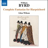 Byrd: Complete Fantasias For Harpsichord / Glen Wilson, harpsichord