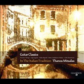 Guitar Classics: In the Italian Tradition - works by Tarrega, Legnani, Regondi et al. / Thanos Mitsalas, guitar