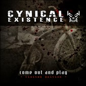 Cynical Existence: Come Out And Play