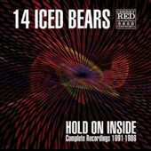 14 Iced Bears: Hold on Inside: Complete Recordings 1991-1986 *
