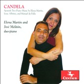 Candela - Spanish two-piano music by Albeniz, de Falla / Elena Martin and José Meliton duo-piano