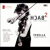 Bach 2 the Future: Works for Solo Violin by J.S. Bach, Frances-Hoad (b.1980), Ysaye, Gordon Crosse (b.1937), Biber, Hellawell (b.1956) / Fenella Humphreys, violin