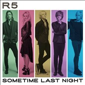 R5 (Pop/Rock): Sometime Last Night