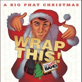 Gordon Goodwin's Big Phat Band: A  Big Phat Christmas: Wrap This!
