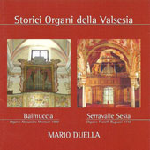 Storici Organi della Valsesia - Works for organ by Battistini, Callahan, Centemeri, Colemann, Dreyer, Esposit, et al / Mario Duella, organ of St. Margherita's parochial church, Balmuccia & organ of St. Eseo's Sanctuary in Serravalle Sesia
