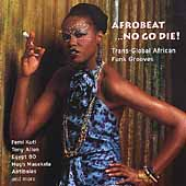 Various Artists: Afrobeat...No Go Die!: Trans-Global African Funk Grooves