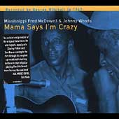 Johnny Woods (Blues)/Mississippi Fred McDowell: Mama Says I'm Crazy