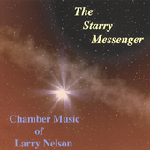 The Starry Messenger - Chamber Music of Larry Nelson