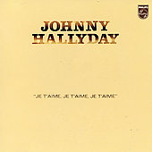 Johnny Hallyday: Je T'Aime Je T'Aime Je T'Aime