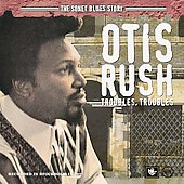 Otis Rush: Troubles, Troubles: The Sonet Blues Story