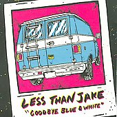 Less than Jake: Goodbye Blue and White