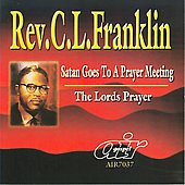 Rev. C.L. Franklin: Satan Goes to a Prayer Meeting/The Lord's Prayer
