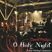 David Phelps (Gospel): O Holy Night: Christmas Favorites: Live [CD/DVD]