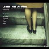Piazzolla: Andares;  S&aacute;nchez, Angarita, Piana, Russ / Russ, D&eacute;bora Russ Ensemble, et al