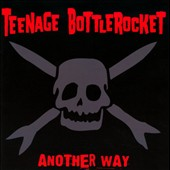 Teenage Bottlerocket: Another Way [Deluxe Edition]