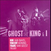 Vincent Koning/Rob van Bavel/Frans Van Geest: Trilogy: The Ghost, The King & I