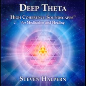 Steven Halpern: Deep Theta: High Coherence Soundscapes For Meditation And Healing