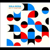 Sola Rosa: Get It Together [Digipak] *
