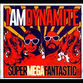 IAMDYNAMITE: SUPERMEGAFANTASTIC [Digipak]