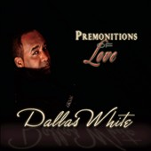 Dallas White: Premonitions of Love