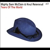 Knut Reiersrud/Mighty Sam McClain: Tears of the World [Digipak]