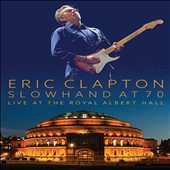 Eric Clapton: Slowhand at 70: Live at the Royal Albert Hall [12/4]