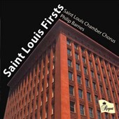 Saint Louis Firsts - New choral works by Chilcott, Helvey, Manning, Bingham, Bennett, Praulins et al. / Saint Louis Chamber Chorus, Philip Barnes