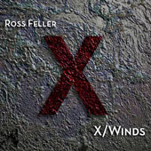 Ross Feller: X/Winds, Modern Contemporary Music / Peter Evans; Dorothy Martirano; Michael Rosen; Timothy Weiss; Adam Tendler; Helen Kim; Franklin Cox; Ted Gurch