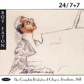 24/7+7 - Chopin, Gershwin, Still: Preludes / Roy Eaton