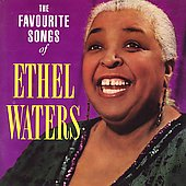 Ethel Waters: The Favourite Songs of Ethel Waters [Remaster] *