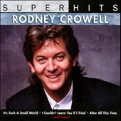 Rodney Crowell: Super Hits