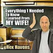 Rex Havens: Everything I Needed to Know I Learned from My Wife